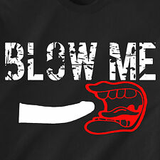 BLOW ME job bj sex slut gay hooker naughty horny 69 vintage retro Funny T-Shirt