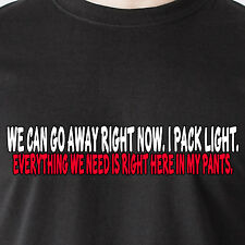 Everything we need is right here in my pants sex 69 tv naked retro Funny T-Shirt
