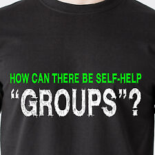 """How can there be self-help """"groups""""? doctor pills drugs die retro Funny T-Shirt"""