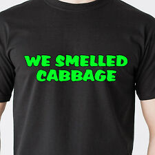 We smelled cabbage. die dead body food naughty MN radio show retro Funny T-Shirt