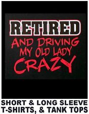 RETIRED AND DRIVING MY OLD LADY CRAZY RETIREMENT T-SHIRT XT19