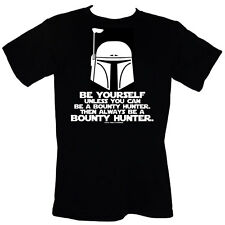 BE YOURSELF Unless You Can Be A Bounty Hunter Then Always BE A BOUNTY HUNTER - T