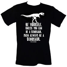 BE YOURSELF Unless You Can Be A Dinosaur Then Always BE A DINOSAUR - T-Shirt