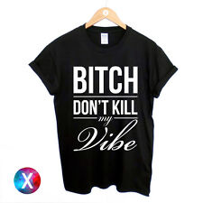 BITCH DONT KILL MY VIBE PRINTED MENS T SHIRT GRAPHIC PRINT SWAG DOPE HIPSTER TOP