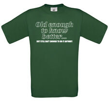 Old enough to know better t-shirt | Mens funny tee novelty tshirt gift daft 0057