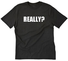 Really? T-shirt Funny Humor Gift College Comedy Party Hilarious Tee Shirt S-5XL