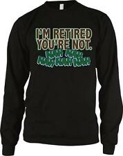 Im Retired Youre Not Nah Nah Nah Funny Humor Retirement Joke Long Sleeve Thermal