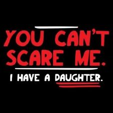 YOU CAN'T SCARE ME I HAVE A DAUGHTER T-SHIRT NOVELTY FUNNY