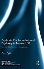 NEW Psychosis, Psychoanalysis and Psychiatry in Post War Usa by Orna Ophir Hardc