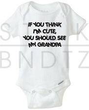 IF YOU THINK IM CUTE YOU SOULD SEE MY GRANDMA BABY FUNNY SHOWER GERBER ONESIE
