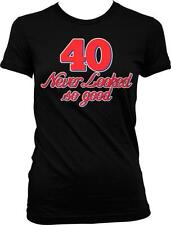 Forty 40 Never Looked So Good Funny Happy Birthday Present Gift Juniors T-shirt