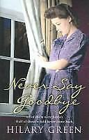 Never Say Goodbye, Green, Hilary, Used; Good Book
