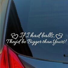 If I had balls They'd be Bigger than Yours vinyl sticker decal funny girls wussy