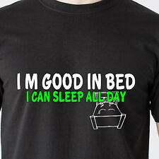 I'M GOOD IN BED I CAN SLEEP ALL DAY sex 69 bar horny naughty retro Funny T-Shirt
