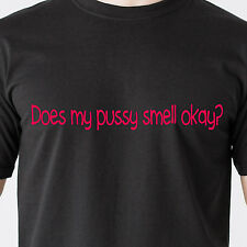Does my pussy smell okay? slut vagina dick naughty wet sexy retro Funny T-Shirt