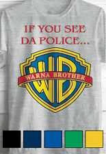 If You See Da Police... Warn A Brother T shirt, Funny 100% Cotton Tee New