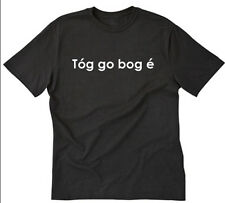 Tog Go Bog E T-shirt Funny Hilarious Irish Ireland Take It Easy Tee Shirt S-5XL