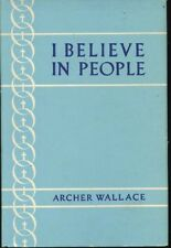 Archer Wallace: I Believe in People. : Ryerson Press 979446