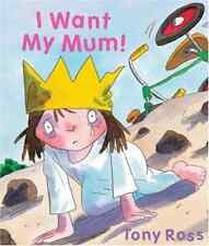 I Want My Mum! (Little Princess), Ross, Tony, Very Good Condition Book, ISBN 978