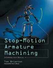 Stop-Motion Armature Machining: A Construction Manual by Tom Brierton Paperback