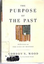 The Purpose of the Past : Reflections on the Uses of History by Gordon S. Wood (