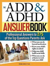The ADD and ADHD Answer Book : Professional Answers to 275 of the Top Questions