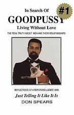 In Search of Goodpussy : Living Without Love by Don Spears (1996, Paperback)