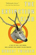 The Extinction Club: A Tale of Deer, Lost Books, and a Rather Fine Canary...