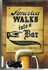 America Walks into a Bar : A Spirited History of Taverns and Saloons,...