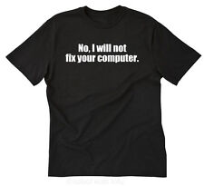 No, I Will Not Fix Your Computer T-shirt Funny Geek Nerd IT Tee Shirt S-5XL