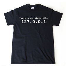 There's No Place Like Home 127.0.0.1 T-shirt Funny Geek IT Tee Shirt