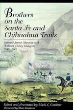 Brothers on the Santa Fe and Chihuahua Trails : Edward James Glascow and Willia…