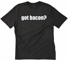 Got Bacon? T-shirt Funny Hilarious Meat Eater Bacon Lover Tee Shirt S-5XL