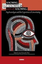 Knowing, Not-Knowing and Sort-of-Knowing : Psychoanalysis and the Experience of…