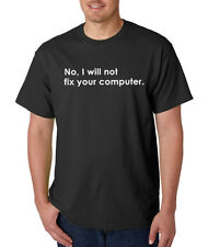 No I Will Not Fix Your Computer 100% Cotton Tee Shirt