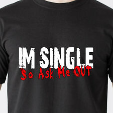 IM SINGLE So Ask Me OUT date sad sex horny internet vintage retro Funny T-Shirt