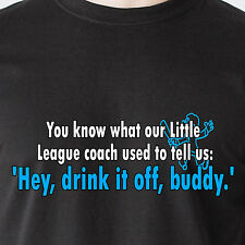 Little League coach used to tell us: 'Hey, drink it off, bud retro Funny T-Shirt