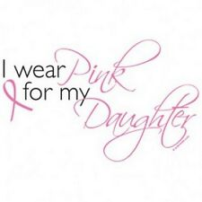I WEAR PINK FOR MY DAUGHTER~BREAST CANCER~T-SHIRT~COLORS~S-3XL~~~~SUSAN G. KOMEN