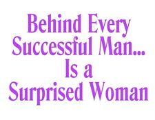 Custom Made T Shirt Behind Every Successful Man Is Surprised Woman Sarcastic