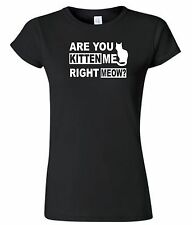 ARE YOU KITTEN ME RIGHT MEOW WOMENS FUNNY CAT SHIRT