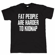 Fat People Are Harder To Kidnap Funny Mens T Shirt - all sizes inc 4XL 5XL