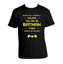 Always Be yourself unless you can be Batman T shirt  funny text T shirt Black