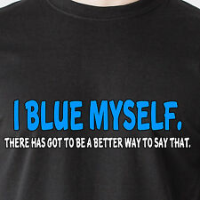 I blue myself. There has got to be a better way to say that retro Funny T-Shirts