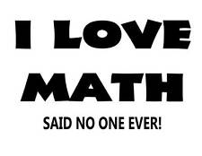 Custom Made T Shirt I Love Math Said No One Ever School Funny Learning Sarcastic