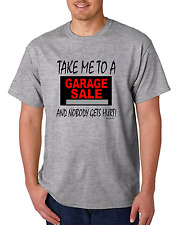 UNIQUE T-shirt take me to a garage sale and nobody gets hurt