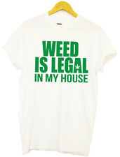 WEED IS LEGAL IN MY HOUSE MARIJUANA CANNABIS FUNNY HUMOR SWAG HYPE T SHIRT