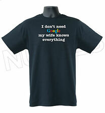 I DON'T NEED GOOGLE MY WIFE KNOWS EVERYTHING FUNNY MENS SIZE T-SHIRT S TO XXL