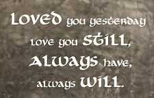 LOVED YOU YESTERDAY LOVE YOU STILL #2 CELTIC Vinyl Wall Decal Sticker Word Art