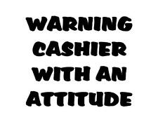 Custom Made T Shirt Warning Cashier With Attitude Funny Occupations Humor