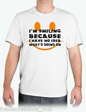 I'M SMILING BECAUSE I HAVE NO IDEA WHAT'S GOING ON Funny T-Shirt. White Shirt.